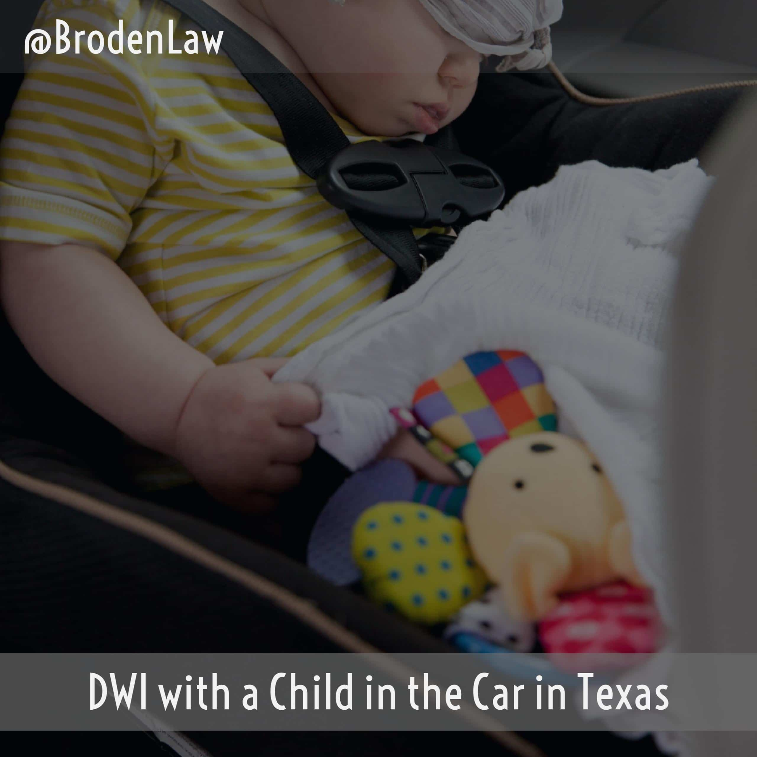 DWI with a Child in the Car Dallas DWI Attorney Broden & Mickelsen, LLP