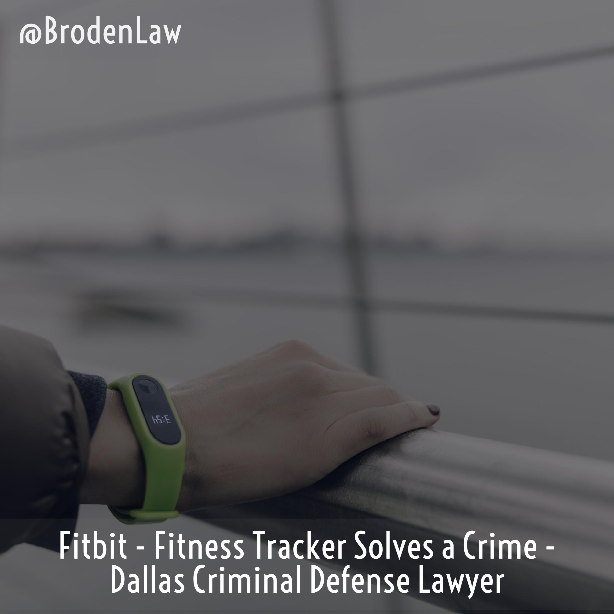 Fitbit - Fitness Tracker Solves a Crime - Dallas Criminal Defense Lawyer