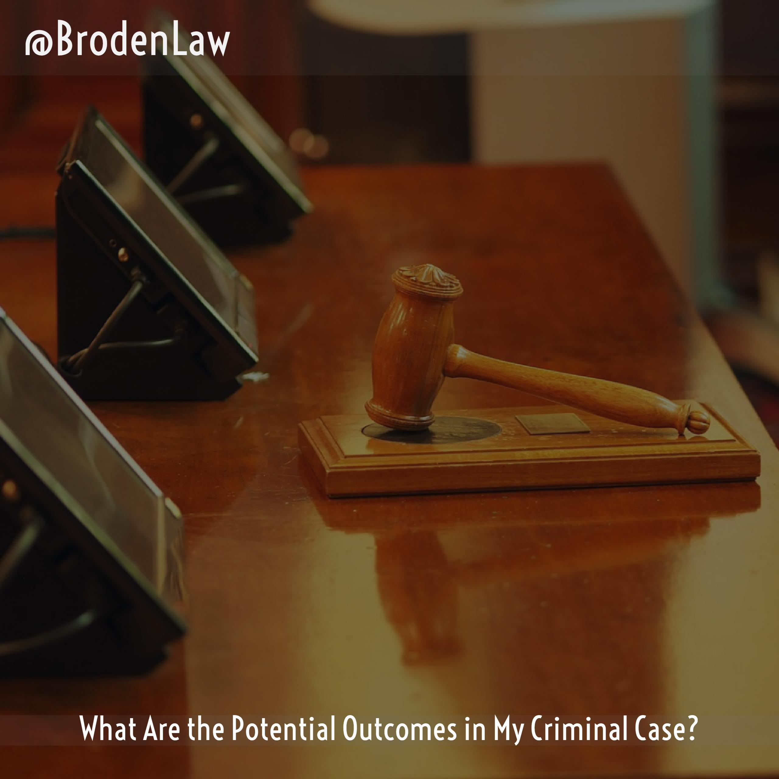 Possible Criminal Case Outcomes Broden & Mickelsen, LLP