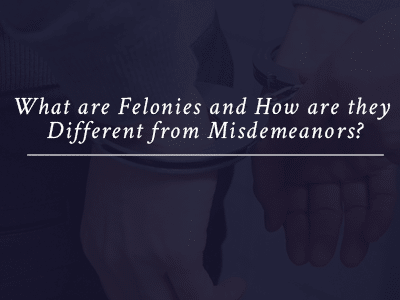 What Are Felonies and How Are They Different from Misdemeanors?